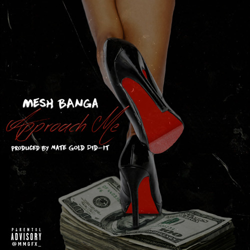 Mesh Banga - Approach Me(Prod By Nate Gold Did - It