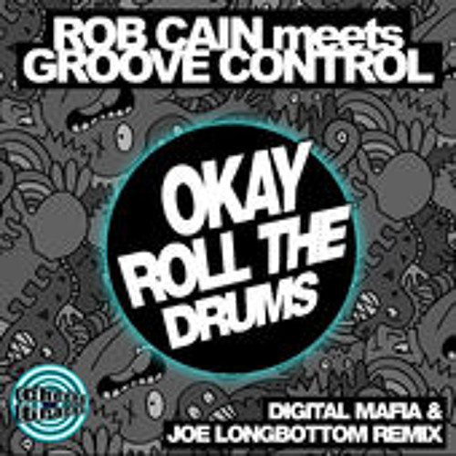 Rob Cain Meets Groove Control - Okay, Roll The Drum