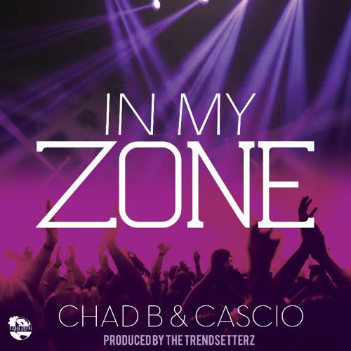 "Chad B & Cascio ""IN MY ZONE"""