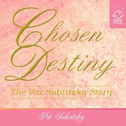 Chosen Destiny testimony by Pat Subritzky