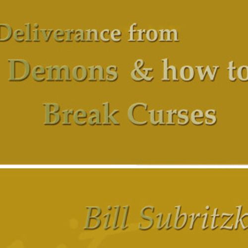 Deliverance from Demons and How to Break Curses by Bill Subritzky
