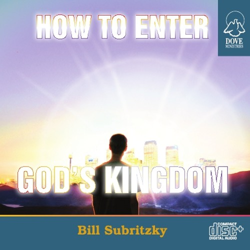 How to Enter God's Kingdom by Bill Subritzky