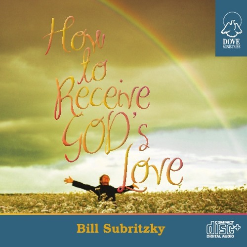 How to Receive God's Love by Bill Subritzky