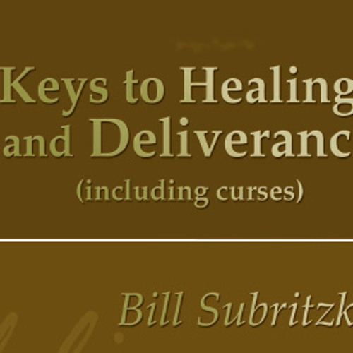 Keys to Healing and Deliverance and How to Break Curses by Bill Subritzky