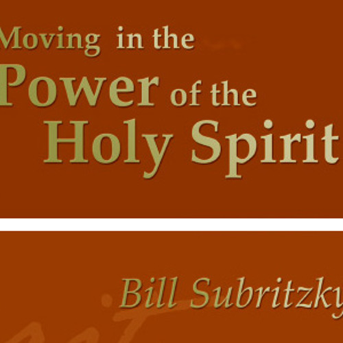 Moving in the Power of the Holy Spirit by Bill Subritzky