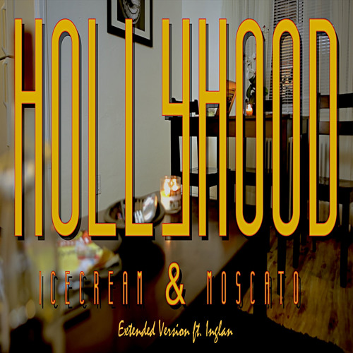 Ice Cream & Moscato (Extended Version) - HollyHood ft Inglan
