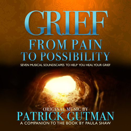 Grief... From Pain To Possibility - Album Excerpts