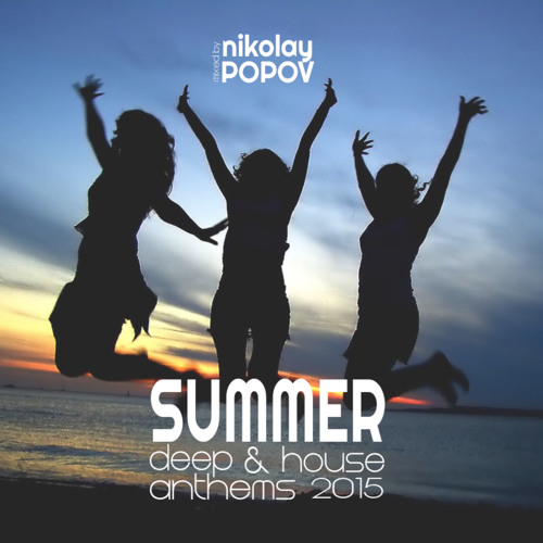 Summer deep house anthems 2015 by nikolay popov free for Deep house anthems