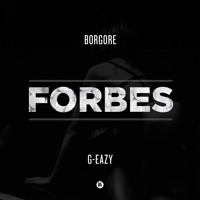 Borgore Ft. G-Eazy - Forbes (Prod. By Borgore & Styles&Complete)