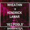 Wheathin X Kendrick Lamar - XE3 Pools (Bassspace Blend)