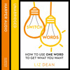 Switchwords: How to Use One Word to Get What You Want, By Liz Dean, Read by Helen Duff