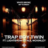 Trap Boy Twin Ft Paul Mckinley & Lightshow  PROD BY HOLLEYWOOD- White Broke Nigga Rich 1