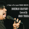 Bohemian Rhapsody (Queen)- Performed by Aman Trikha - Tribute to Freddie Mercury