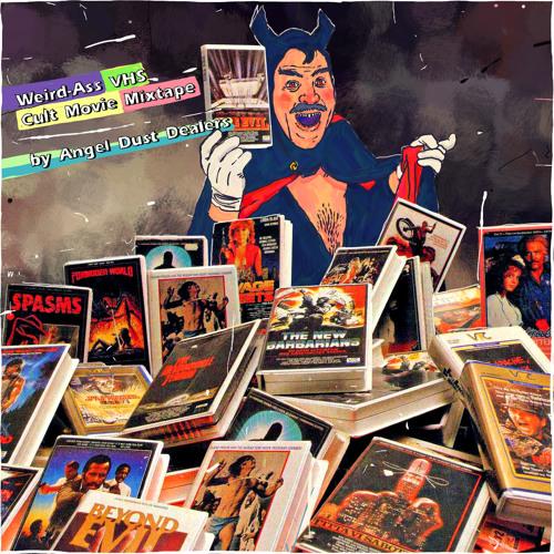 Angel Dust Dealers — Weird-Ass VHS Cult B-Movies Mixtape