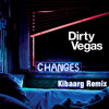Dirty Vegas - Changes (Kibaarg Remix)