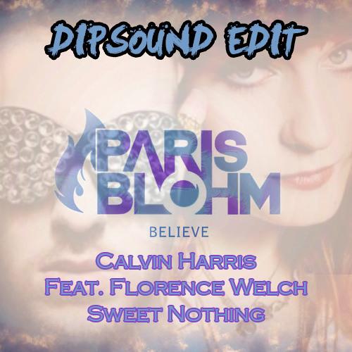 Believe Vs. Sweet Nothing (DIPSOUND Edit)