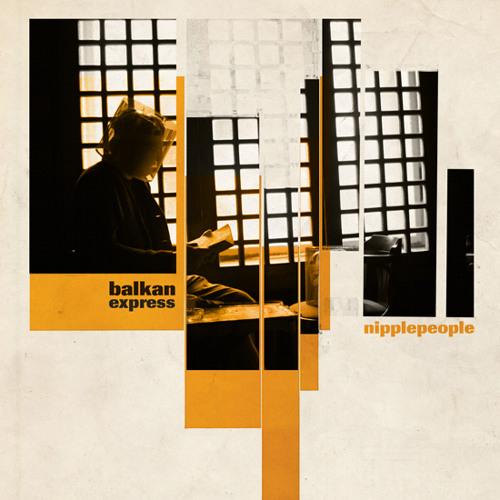 Nipplepeople - Balkan Express (Yakka Remix)