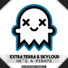 Extra Terra & Skyloud   He's A Pirate (Kill The Copyright Release)