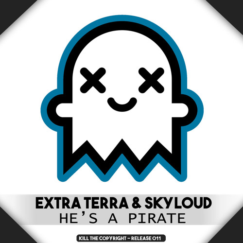 Extra Terra & Skyloud - He's a Pirate (Kill The Copyright Release)