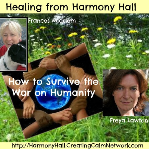 Healing From Harmony Hall with Frances Micklem and Freya Lawton - Survive the War on Humanity