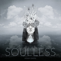 SOULLESS - By Arwa Ismail