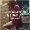 Oh Wonder - All We Do (LYAR Remix)