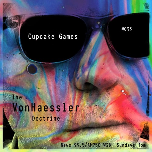 The VonHaessler Doctrine #033 - Cupcake Games
