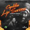 CAPLETON - LIP SERVICE (Pandora Riddim)