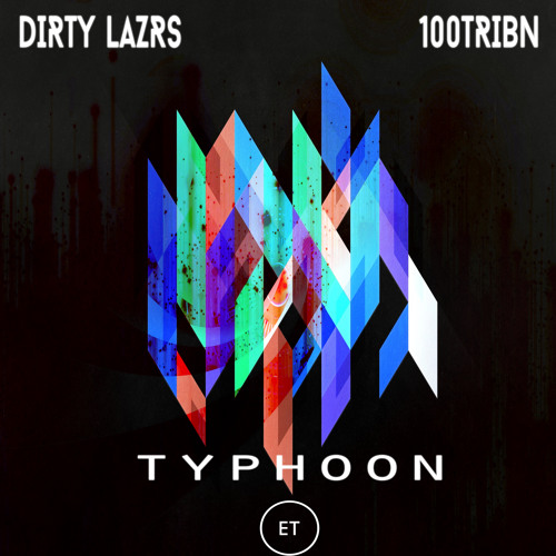 Dirty Lazrs & 100Tribn - Typhoon (Original Mix)