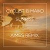 Cyclist & Maiko - Sunrise (AIMES Remix) FREE DL