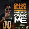 Charly Black - Have Nutn Over Me (Time Square Entertainment / Mystro Music) September 2015