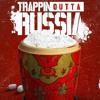 Trappin Outta Russia (Prod. By WBmuzik  & The Winning Team)