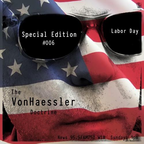 The VonHaessler Doctrine: Special Edition #006 - Labor Day