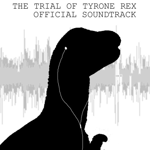 The Trial of Tyrone Rex - Official Soundtrack