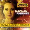 Nachan Farrate - All Is Well | Kanika Kapoor | Sonakshi Sinha | (Sam & Prem Remix) FREE DOWNLOAD