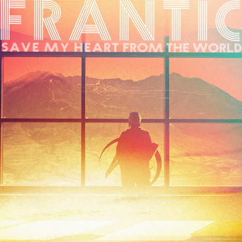 SAVE MY HEART FROM THE WORLD - FRANTIC