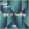 The Cosmic BangerZ - Rain 'N' Something
