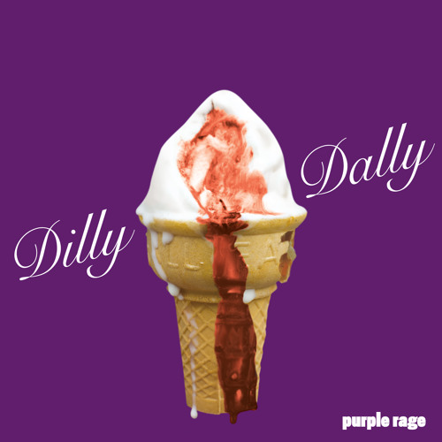 Dilly Dally - Purple Rage