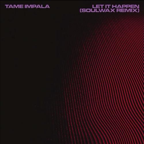 Tame Impala - Let It Happen (Soulwax Remix)