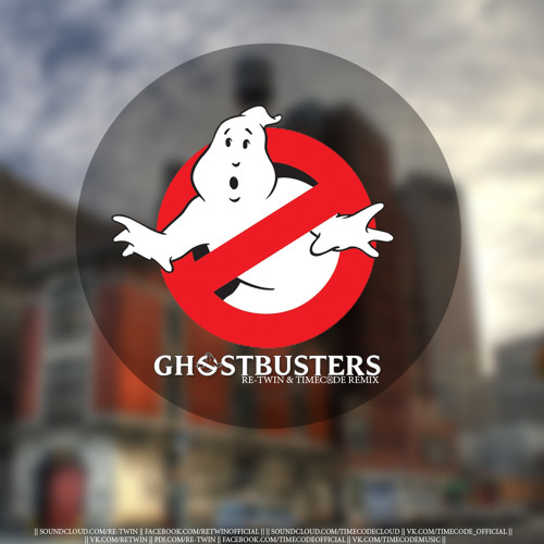 Re - Twin Vs Timecode - Ghostbusters(remix)    WAV FREE DOWNLOAD   