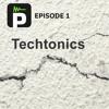 Episode 1: Techtonic