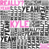 KYLE - Really? Yeah!