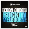Teddy Cream - Rock in Melbourne [#85 Beatport Chart]