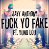 Jayy Anthony x Yung Lou - Fuck Yo Fake