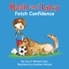 Bash & Lucy Fetch Confidence Audiobook