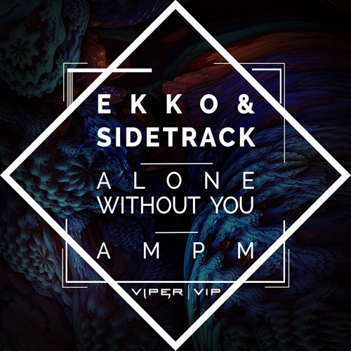 Ekko & Sidetrack - Alone Without You / AM PM [VPRVIP026]