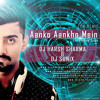 Ankho Ankho Mein ft. Yo Yo Honey- DJ HARSH SHARMA & Dj SuniX