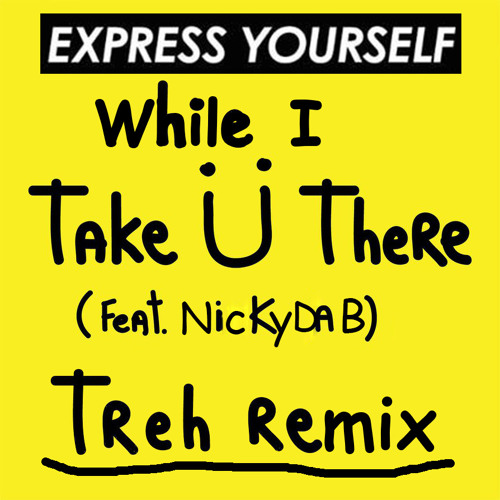 Diplo, Jack Ü- Express Yourself While I Take Ü There (TREH Remix) [FREE DOWNLOAD]