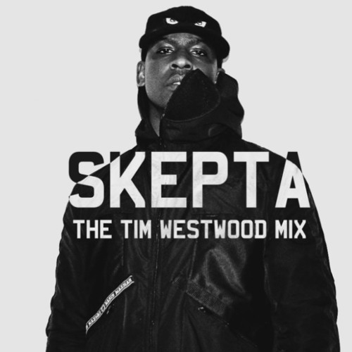 SKEPTA - THE TIM WESTWOOD MIX