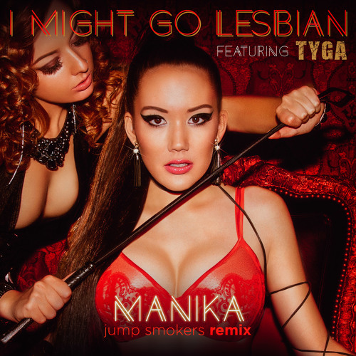 Manika feat. Tyga - I Might Go Lesbian - Jump Smokers Remix